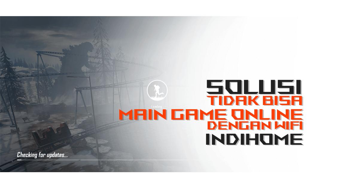 indihome tidak bisa main game online