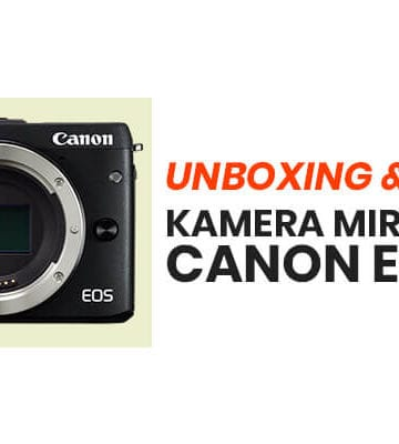 Unboxing & Review Kamera Mirrorless Canon EOS M3